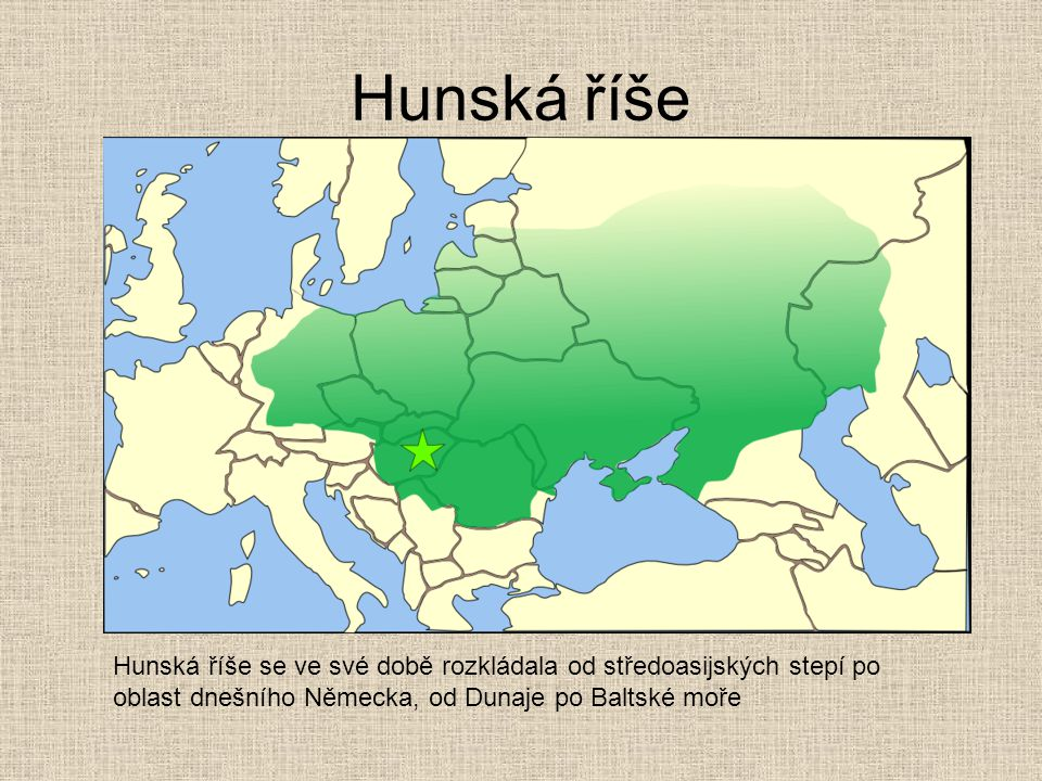 Hunská říše Hunská říše se ve své době rozkládala od středoasijských stepí po oblast dnešního Německa, od Dunaje po Baltské moře.