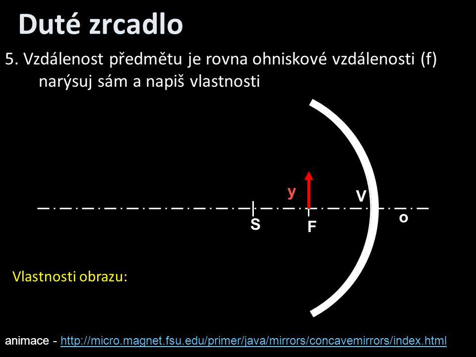 Duté zrcadlo 5. Vzdálenost předmětu je rovna ohniskové vzdálenosti (f)