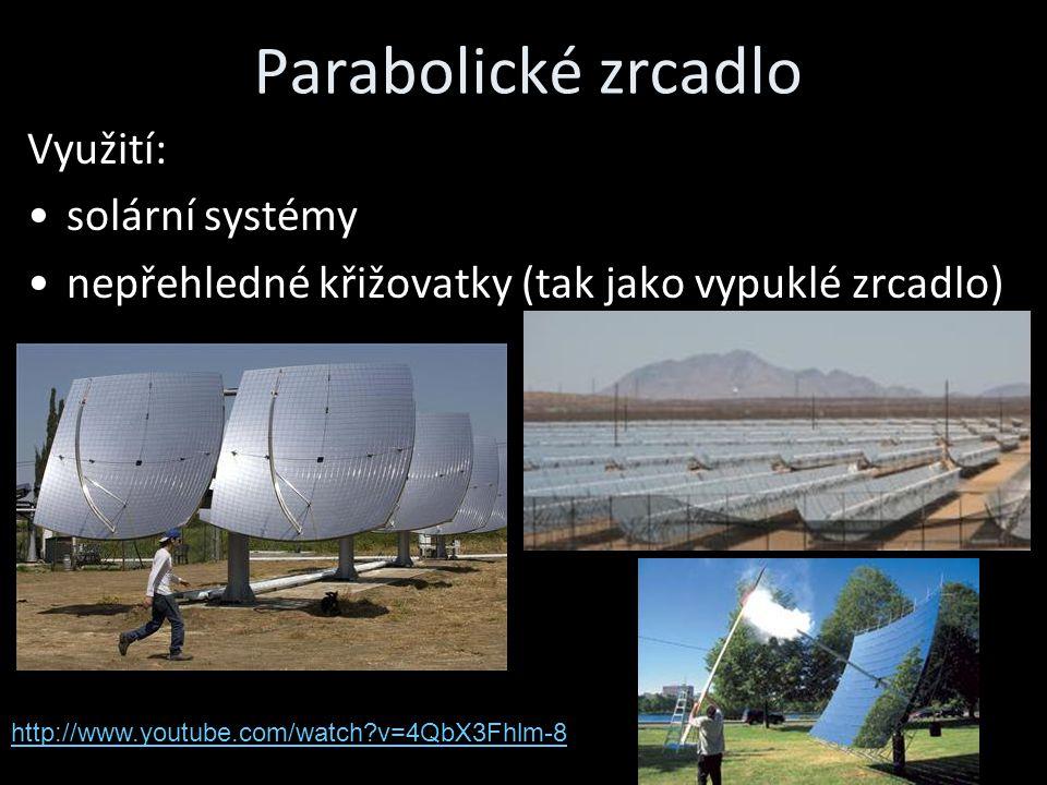 Parabolické zrcadlo Využití: solární systémy