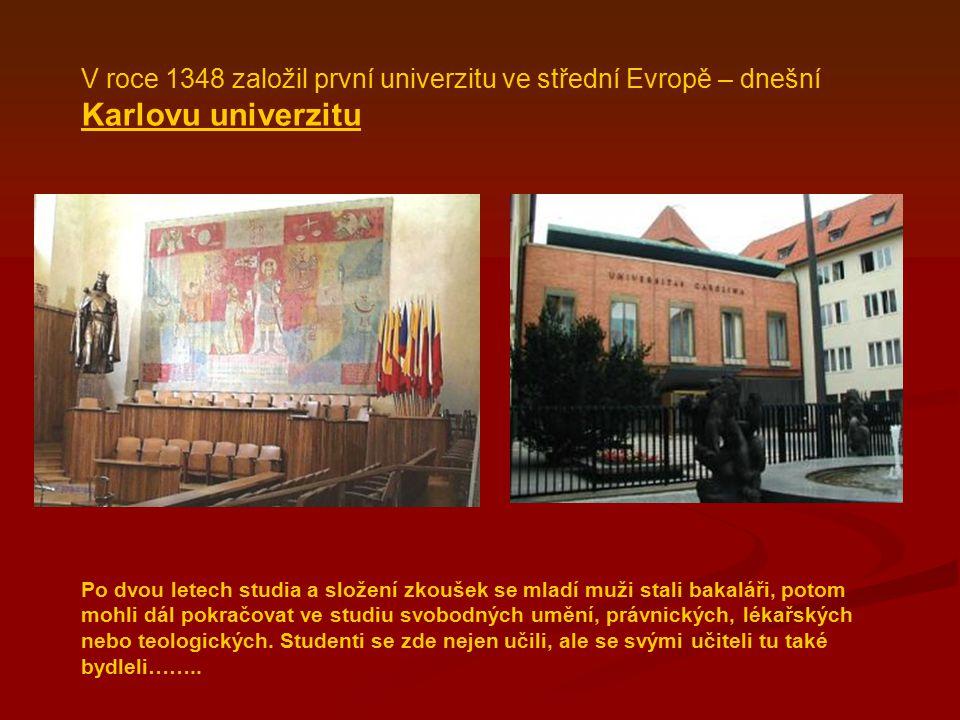 V roce 1348 založil první univerzitu ve střední Evropě – dnešní Karlovu univerzitu