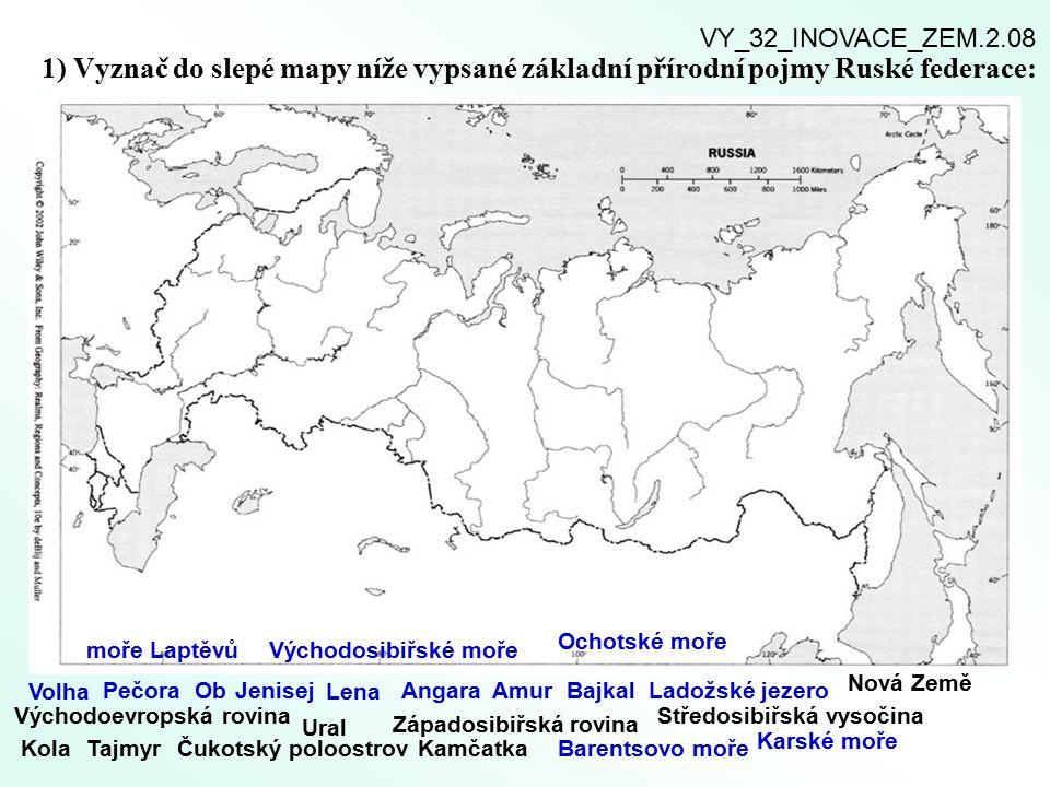 VY_32_INOVACE_ZEM.2.08 1) Vyznač do slepé mapy níže vypsané základní přírodní pojmy Ruské federace:
