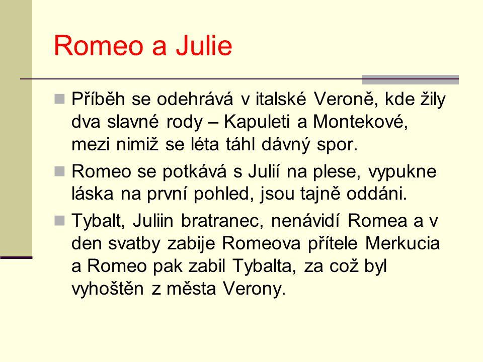 Romeo a Julie Příběh se odehrává v italské Veroně, kde žily dva slavné rody – Kapuleti a Montekové, mezi nimiž se léta táhl dávný spor.