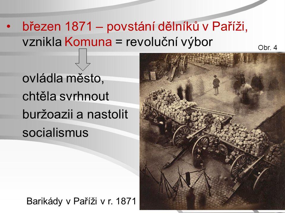březen 1871 – povstání dělníků v Paříži, vznikla Komuna = revoluční výbor