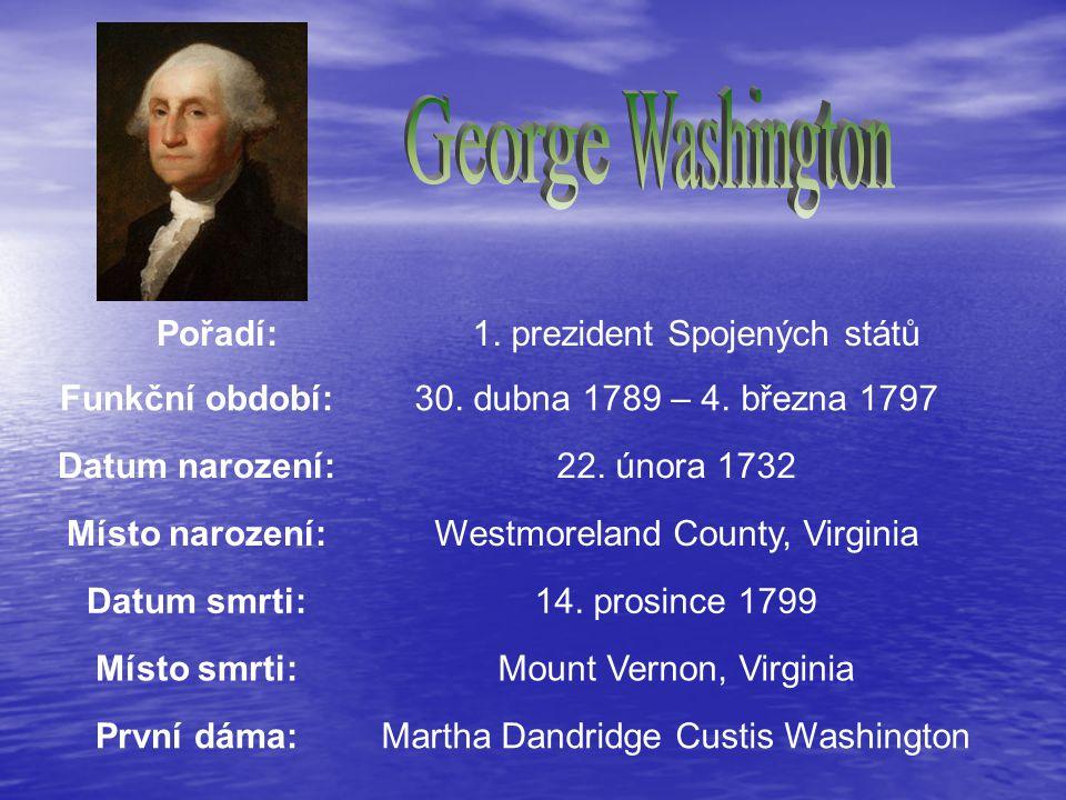 Washington George Pořadí: 1. prezident Spojených států Funkční období: