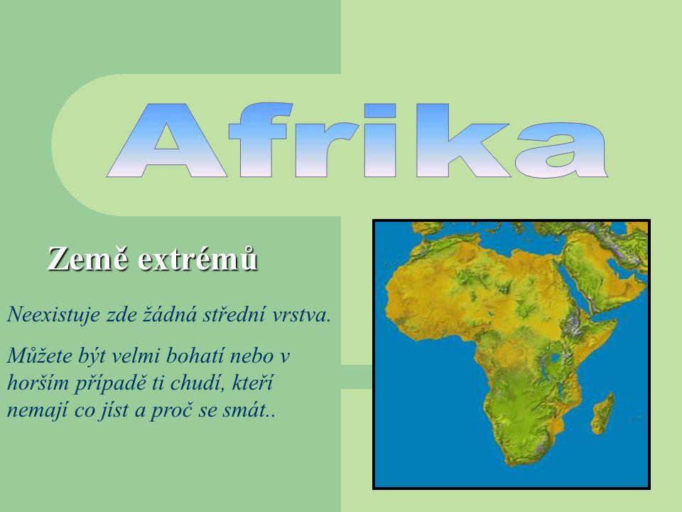 Afrika Země extrémů Neexistuje zde žádná střední vrstva.