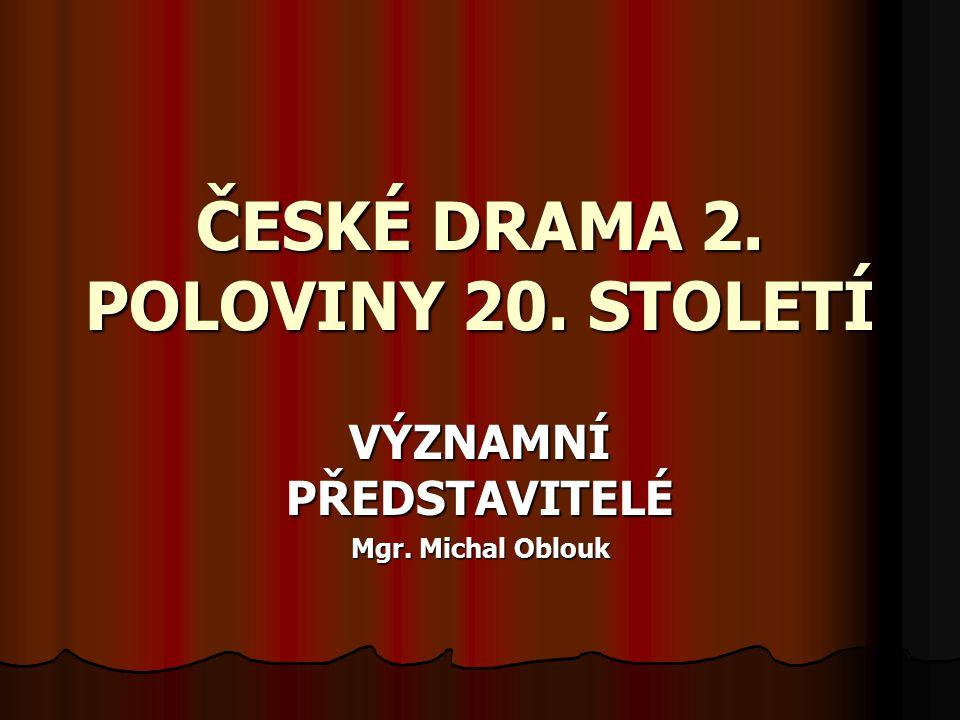 ČESKÉ DRAMA 2. POLOVINY 20. STOLETÍ