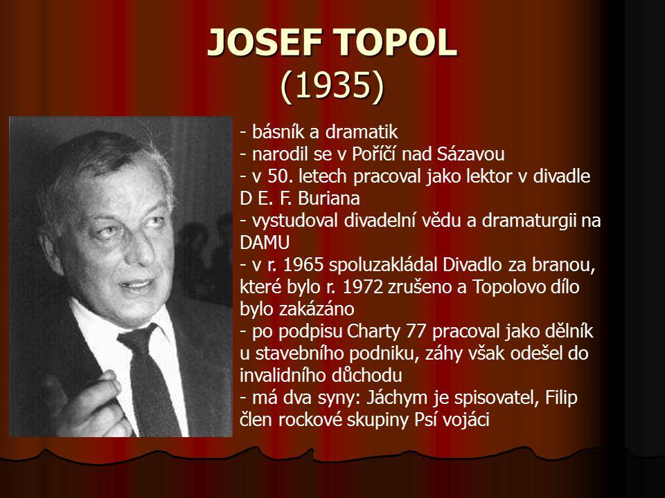 JOSEF TOPOL (1935) básník a dramatik narodil se v Poříčí nad Sázavou