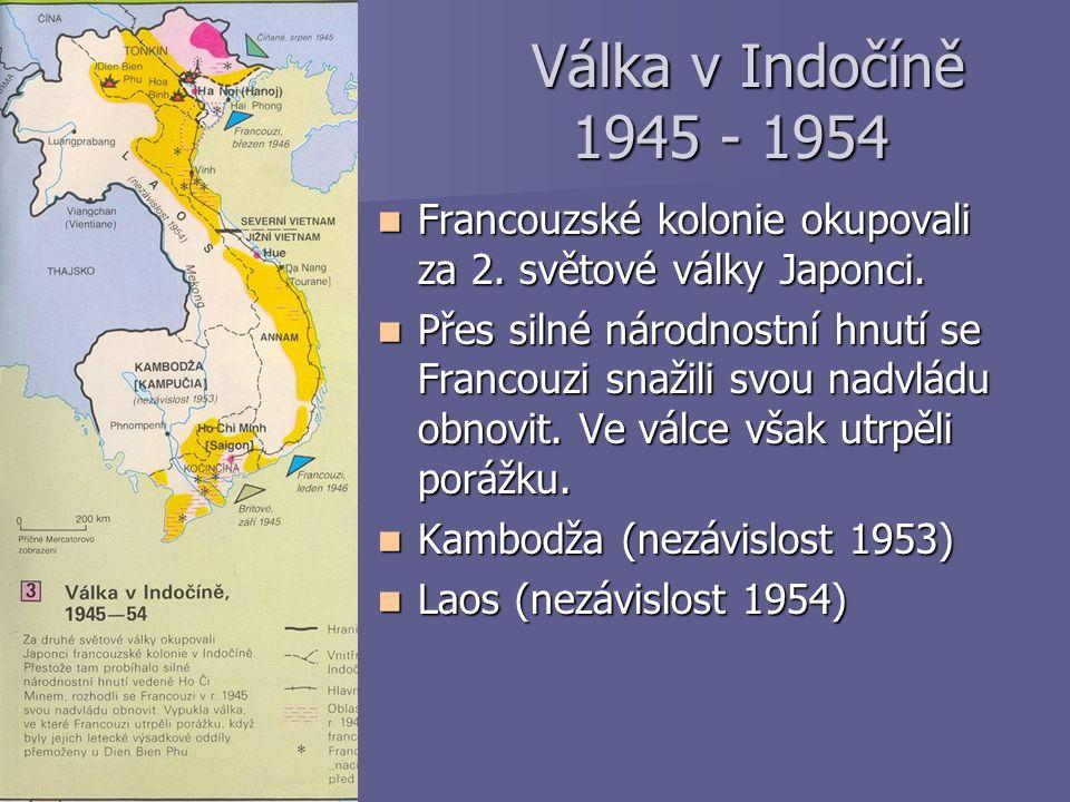 Válka v Indočíně 1945 - 1954 Francouzské kolonie okupovali za 2. světové války Japonci.