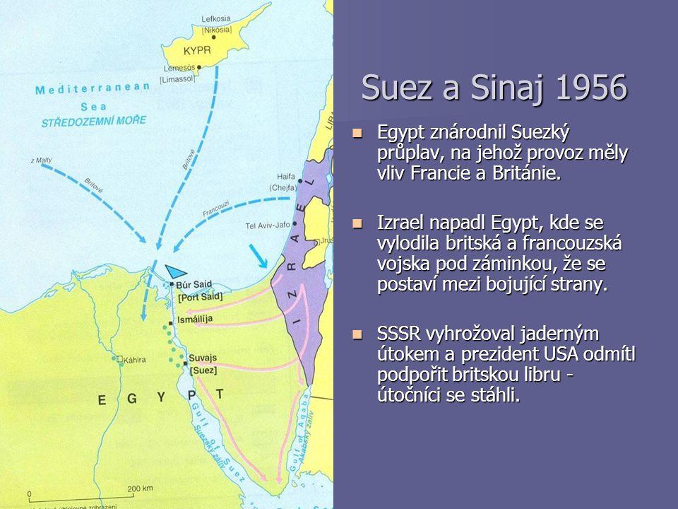 Suez a Sinaj 1956 Egypt znárodnil Suezký průplav, na jehož provoz měly vliv Francie a Británie.
