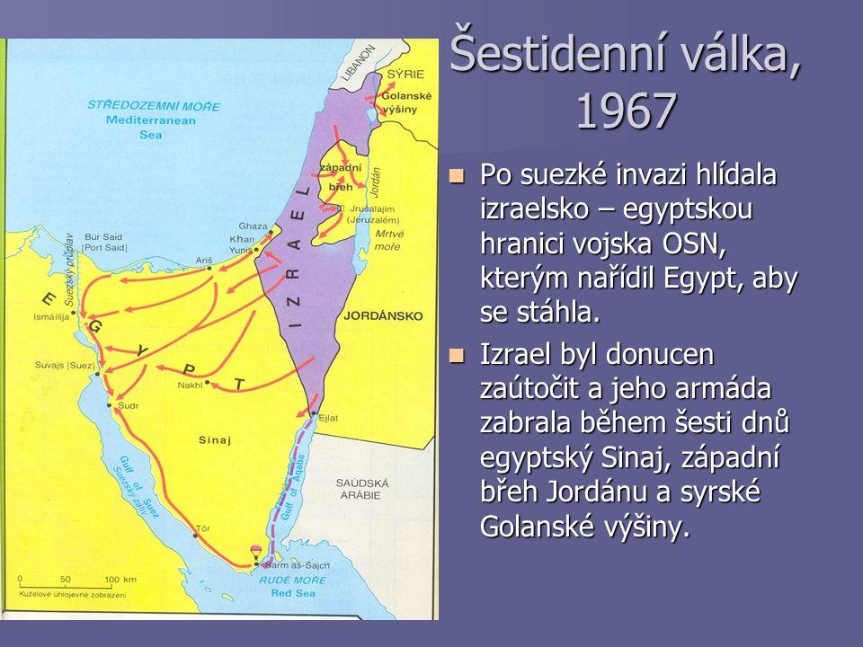 Šestidenní válka, 1967 Po suezké invazi hlídala izraelsko – egyptskou hranici vojska OSN, kterým nařídil Egypt, aby se stáhla.