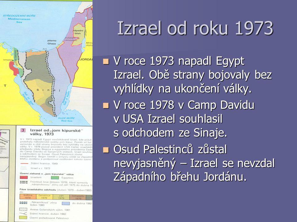Izrael od roku 1973 V roce 1973 napadl Egypt Izrael. Obě strany bojovaly bez vyhlídky na ukončení války.