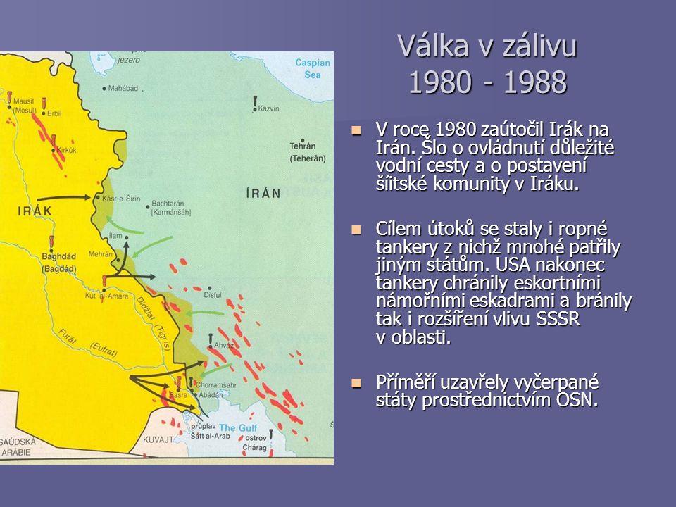 Válka v zálivu 1980 - 1988 V roce 1980 zaútočil Irák na Irán. Šlo o ovládnutí důležité vodní cesty a o postavení šíitské komunity v Iráku.