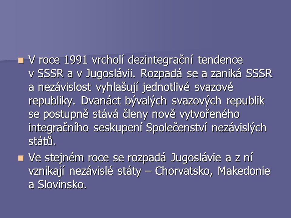 V roce 1991 vrcholí dezintegrační tendence v SSSR a v Jugoslávii