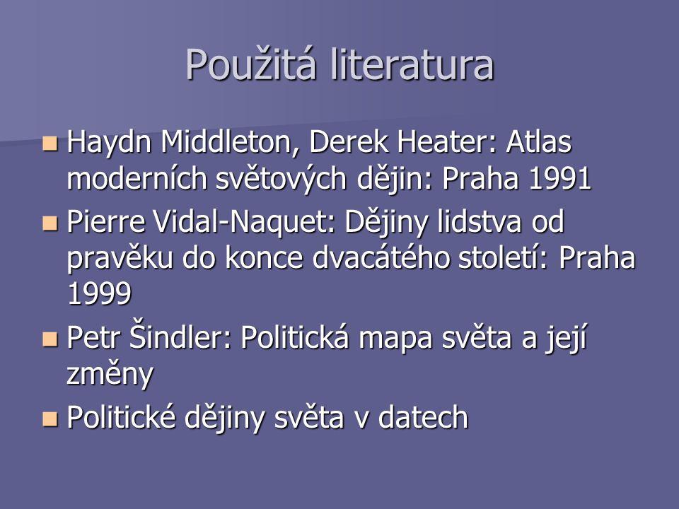 Použitá literatura Haydn Middleton, Derek Heater: Atlas moderních světových dějin: Praha 1991.