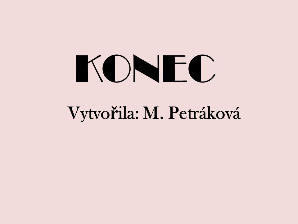 KONEC Vytvořila: M. Petráková