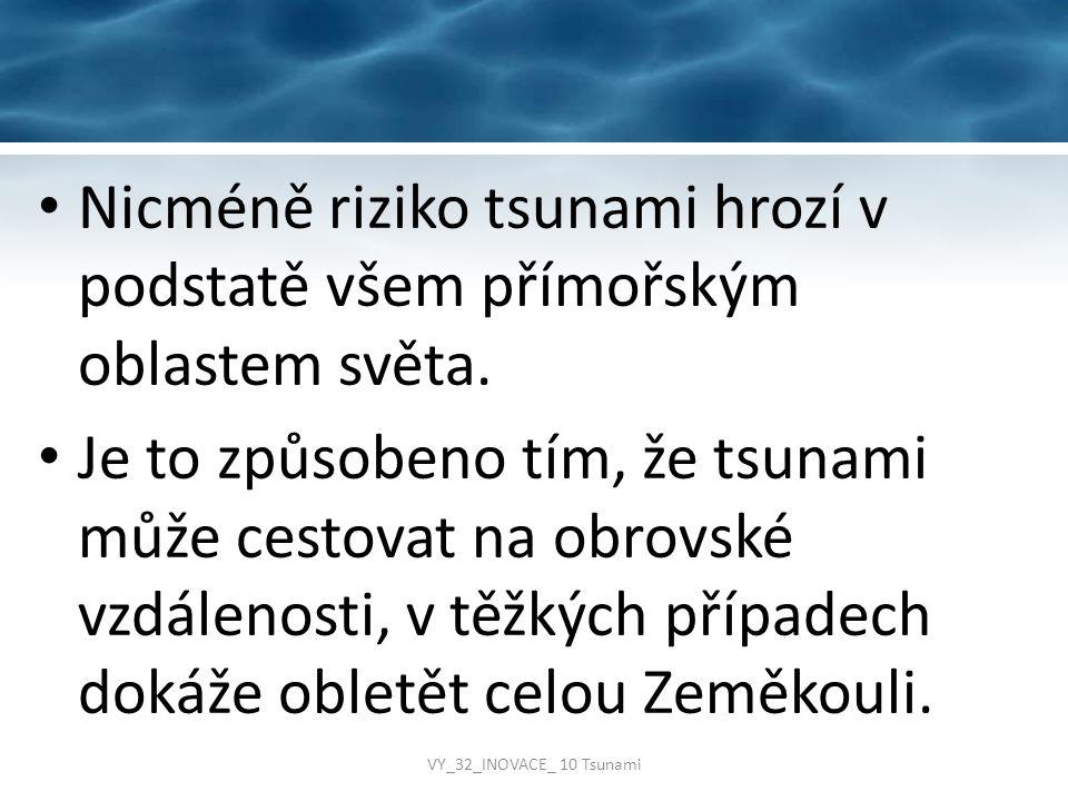 Nicméně riziko tsunami hrozí v podstatě všem přímořským oblastem světa.