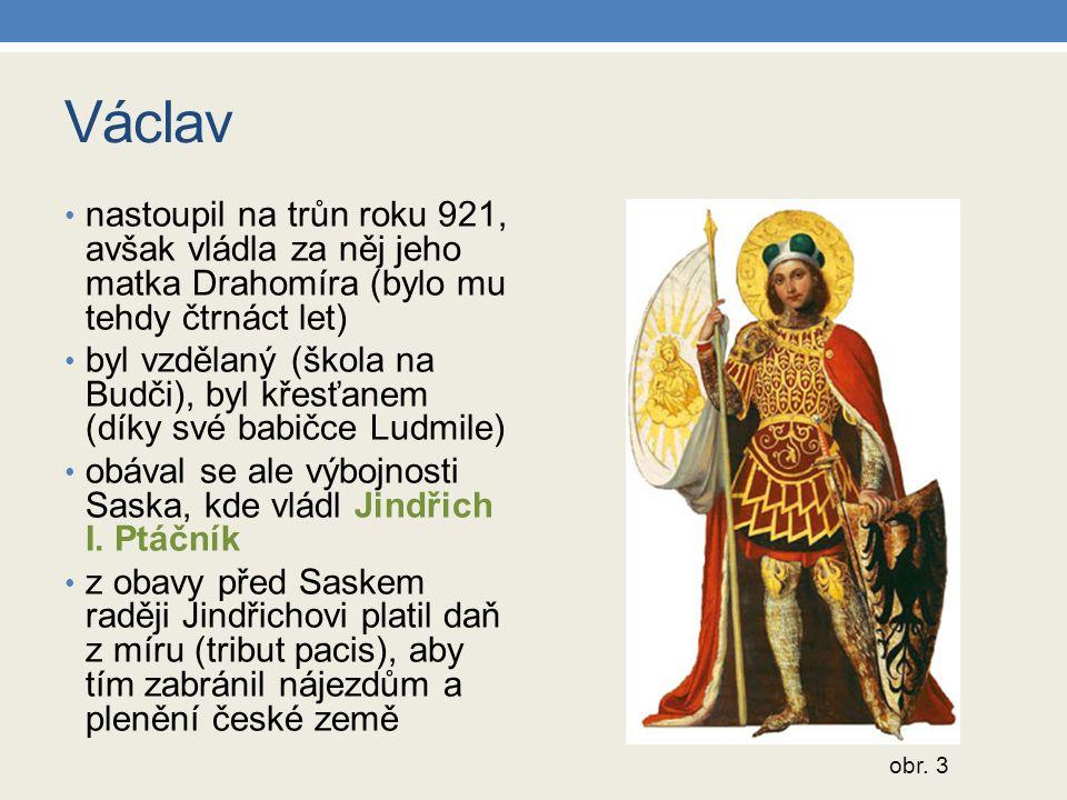 Václav nastoupil na trůn roku 921, avšak vládla za něj jeho matka Drahomíra (bylo mu tehdy čtrnáct let)