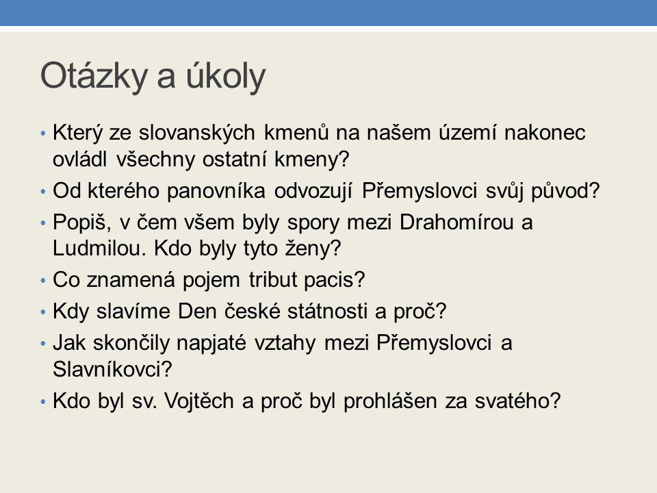 Otázky a úkoly Který ze slovanských kmenů na našem území nakonec ovládl všechny ostatní kmeny Od kterého panovníka odvozují Přemyslovci svůj původ