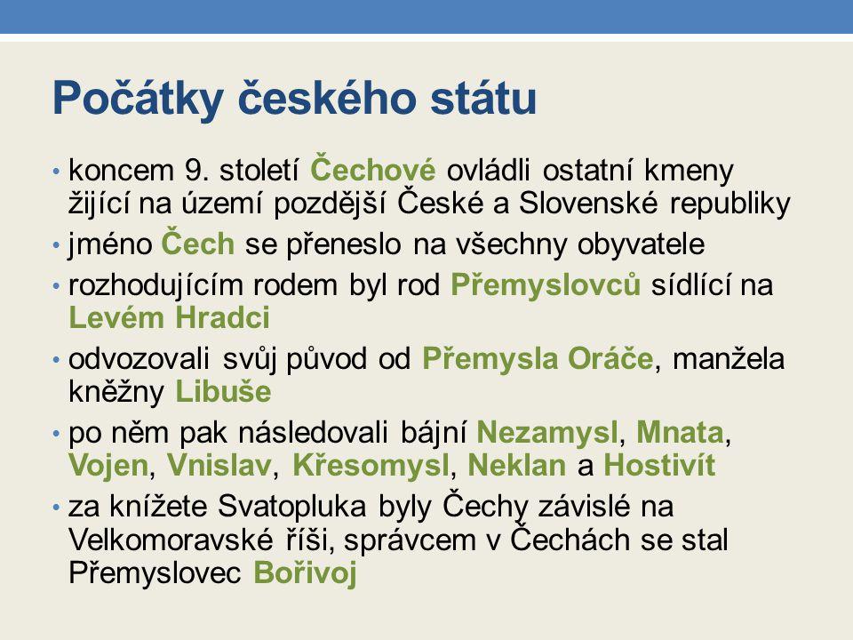Počátky českého státu koncem 9. století Čechové ovládli ostatní kmeny žijící na území pozdější České a Slovenské republiky.