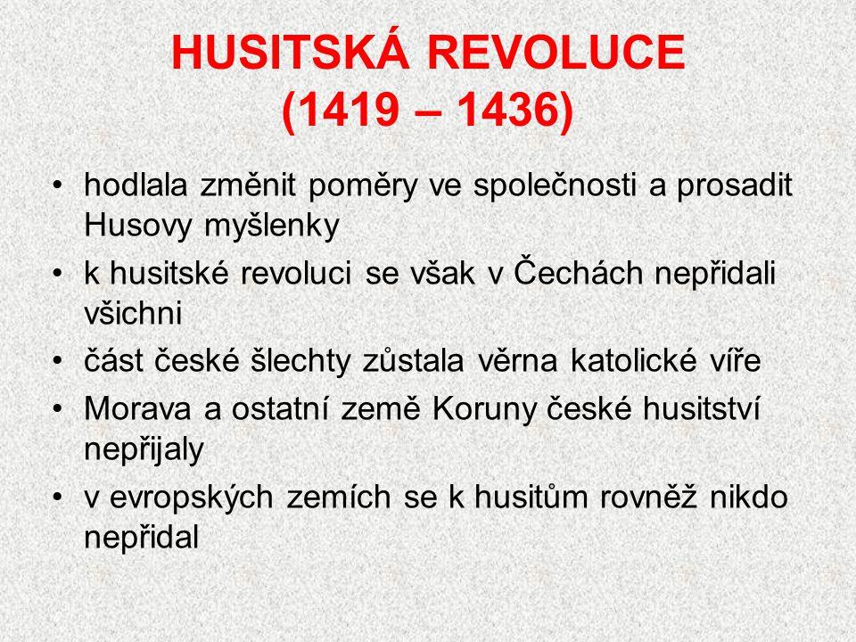 HUSITSKÁ REVOLUCE (1419 – 1436) hodlala změnit poměry ve společnosti a prosadit Husovy myšlenky.