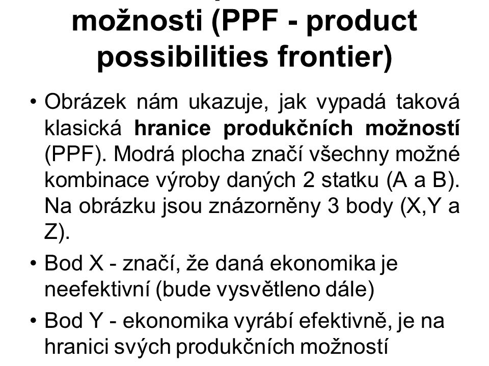Hranice produkčních možnosti (PPF - product possibilities frontier)