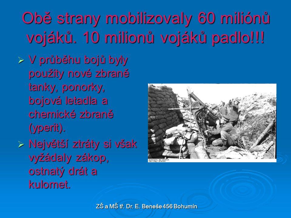 Obě strany mobilizovaly 60 miliónů vojáků. 10 milionů vojáků padlo!!!