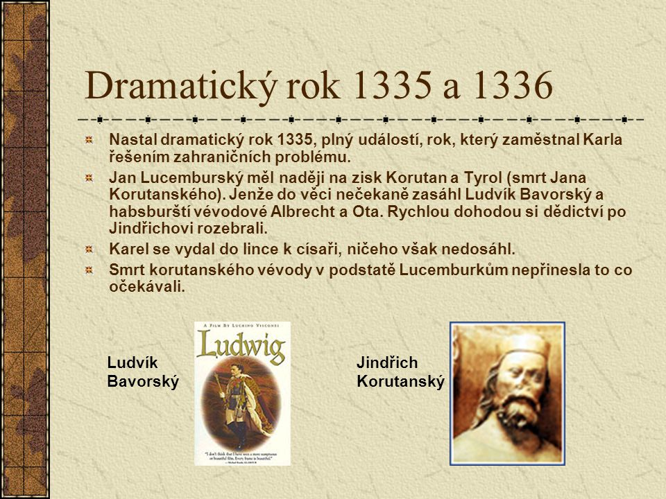 Dramatický rok 1335 a 1336 Nastal dramatický rok 1335, plný událostí, rok, který zaměstnal Karla řešením zahraničních problému.