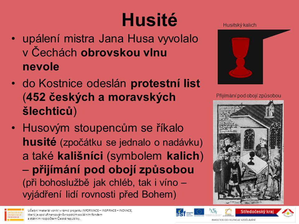 Husité Husitský kalich. upálení mistra Jana Husa vyvolalo v Čechách obrovskou vlnu nevole.