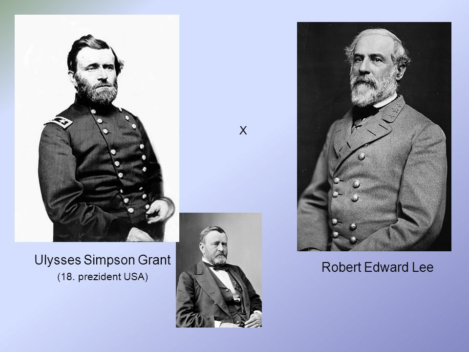 X Ulysses Simpson Grant (18. prezident USA) Robert Edward Lee