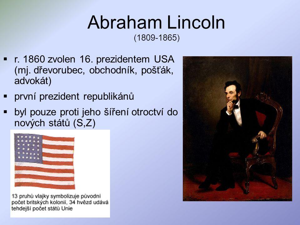 Abraham Lincoln (1809-1865) r. 1860 zvolen 16. prezidentem USA (mj. dřevorubec, obchodník, pošťák, advokát)
