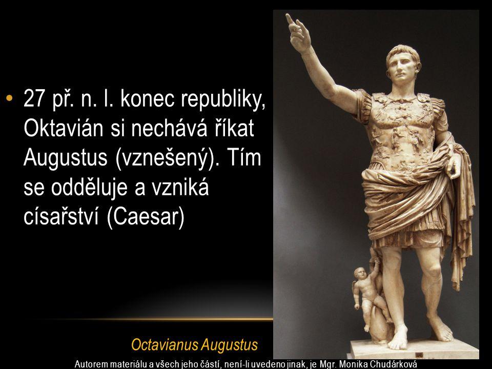 27 př. n. l. konec republiky, Oktavián si nechává říkat Augustus (vznešený). Tím se odděluje a vzniká císařství (Caesar)