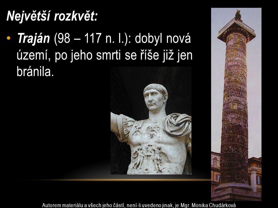 Největší rozkvět: Traján (98 – 117 n. l.): dobyl nová území, po jeho smrti se říše již jen bránila.
