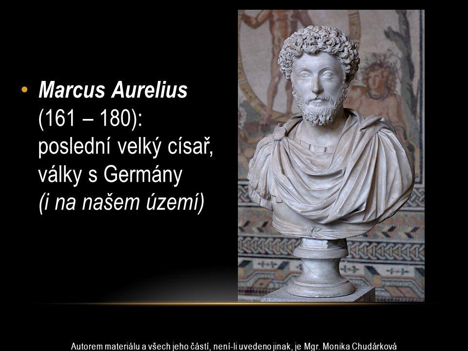 Marcus Aurelius (161 – 180): poslední velký císař, války s Germány (i na našem území)