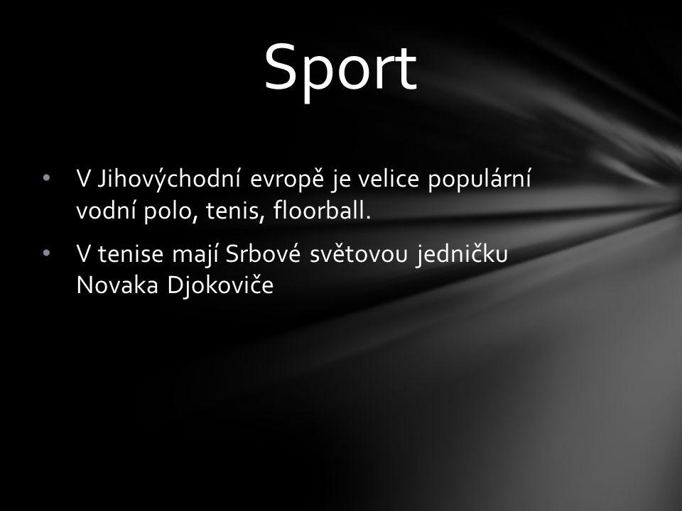 Sport V Jihovýchodní evropě je velice populární vodní polo, tenis, floorball.