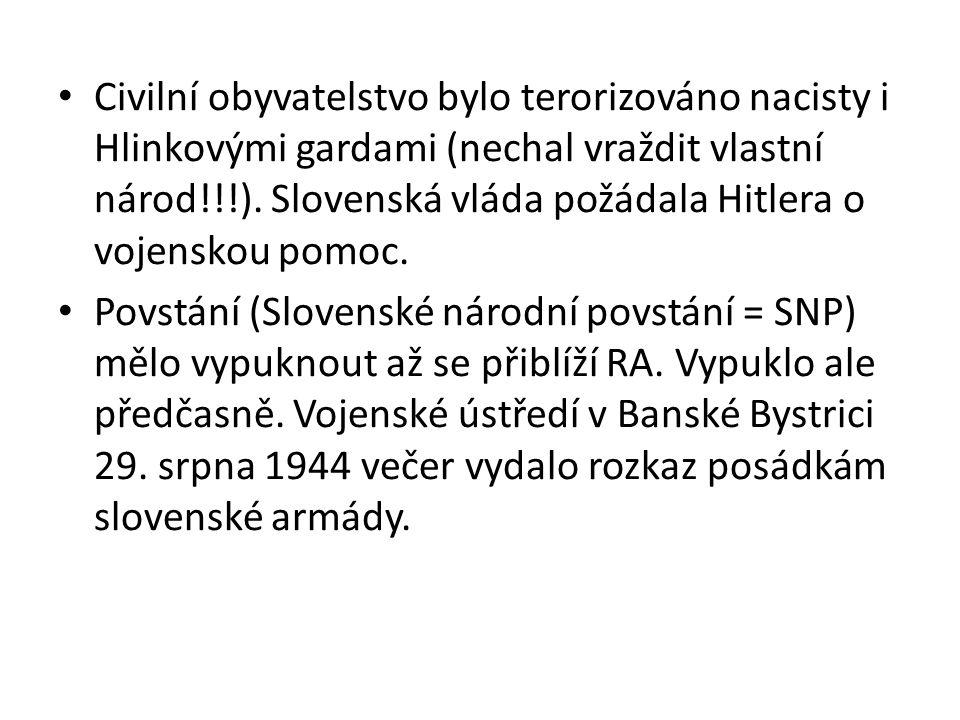 Civilní obyvatelstvo bylo terorizováno nacisty i Hlinkovými gardami (nechal vraždit vlastní národ!!!). Slovenská vláda požádala Hitlera o vojenskou pomoc.