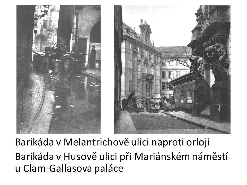 Barikáda v Melantrichově ulici naproti orloji Barikáda v Husově ulici při Mariánském náměstí u Clam-Gallasova paláce