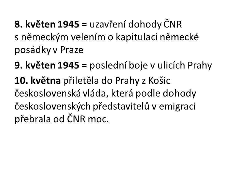 8. květen 1945 = uzavření dohody ČNR s německým velením o kapitulaci německé posádky v Praze