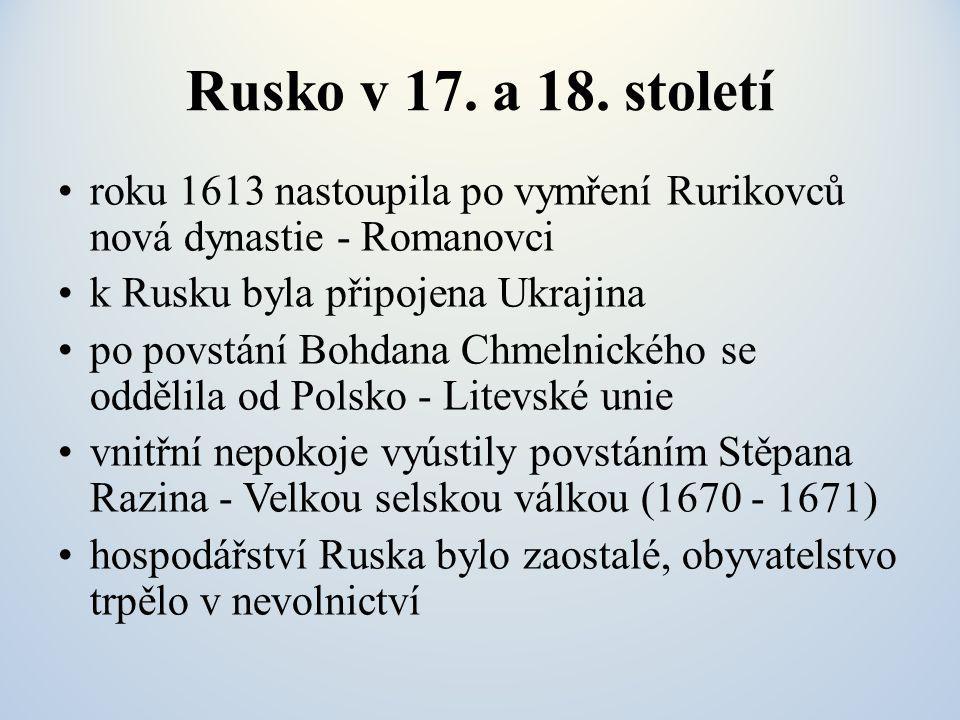 Rusko v 17. a 18. století roku 1613 nastoupila po vymření Rurikovců nová dynastie - Romanovci. k Rusku byla připojena Ukrajina.