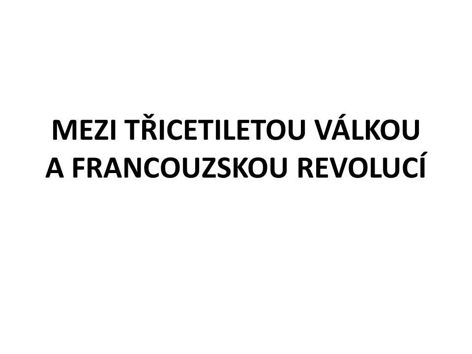 MEZI TŘICETILETOU VÁLKOU A FRANCOUZSKOU REVOLUCÍ