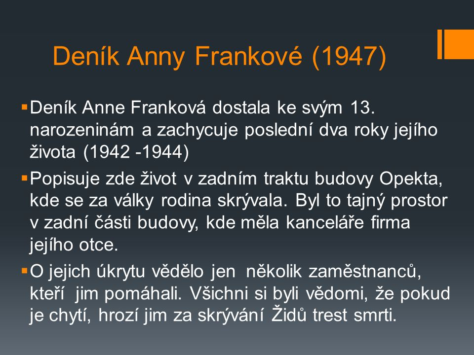 Deník Anny Frankové (1947) Deník Anne Franková dostala ke svým 13. narozeninám a zachycuje poslední dva roky jejího života (1942 -1944)