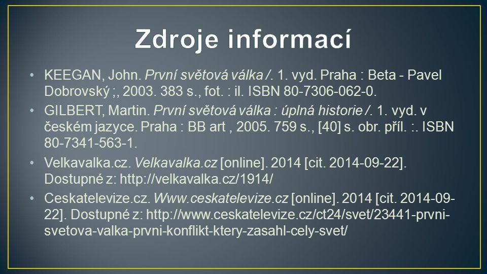 Zdroje informací KEEGAN, John. První světová válka /. 1. vyd. Praha : Beta - Pavel Dobrovský ;, 2003. 383 s., fot. : il. ISBN 80-7306-062-0.
