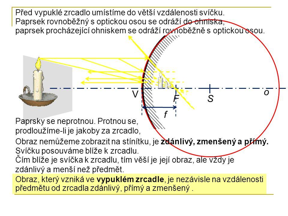 o V F S f Před vypuklé zrcadlo umístíme do větší vzdálenosti svíčku.