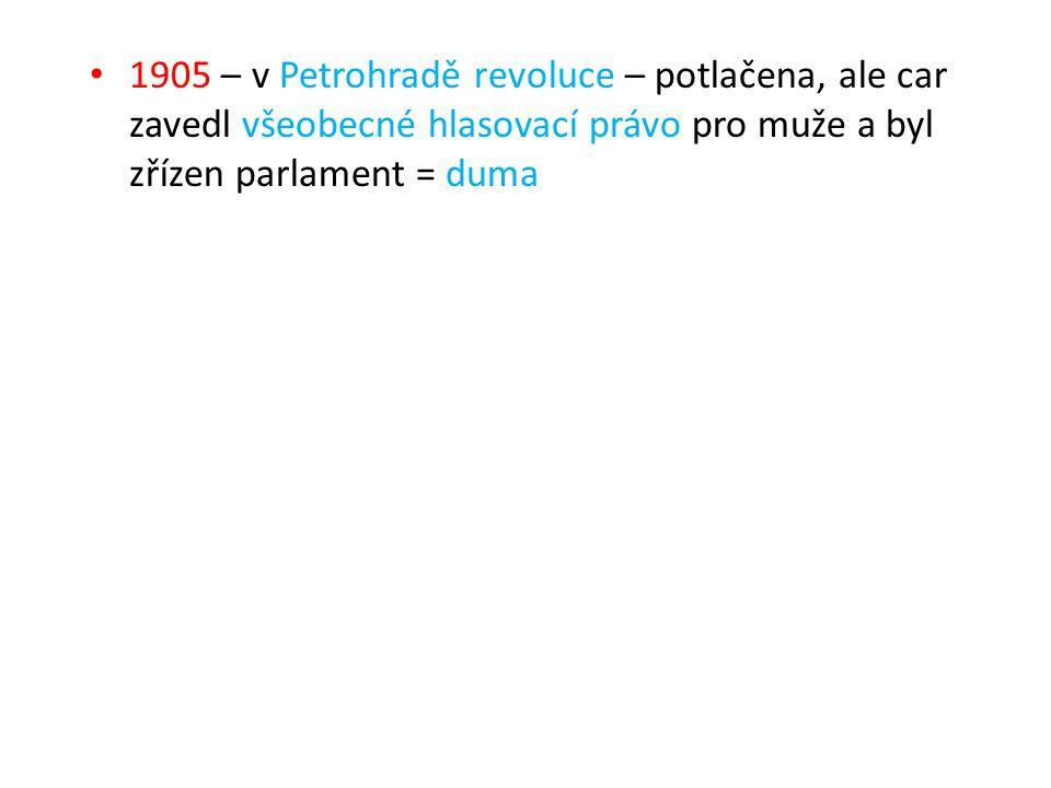 1905 – v Petrohradě revoluce – potlačena, ale car zavedl všeobecné hlasovací právo pro muže a byl zřízen parlament = duma