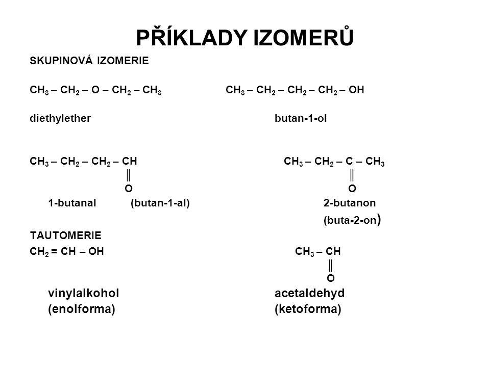 PŘÍKLADY IZOMERŮ vinylalkohol acetaldehyd (enolforma) (ketoforma)