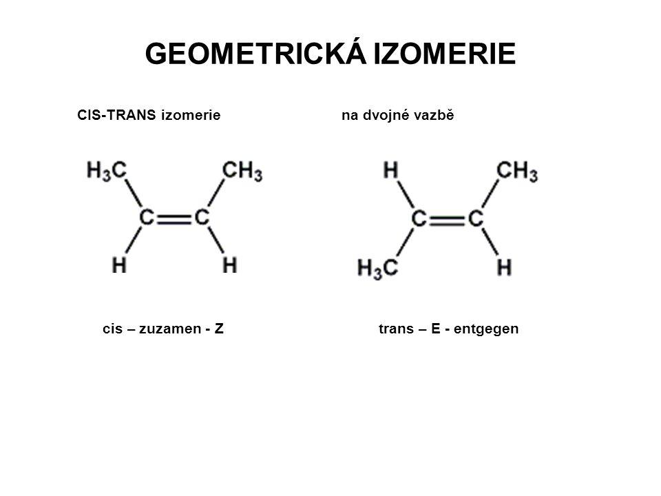 GEOMETRICKÁ IZOMERIE CIS-TRANS izomerie na dvojné vazbě