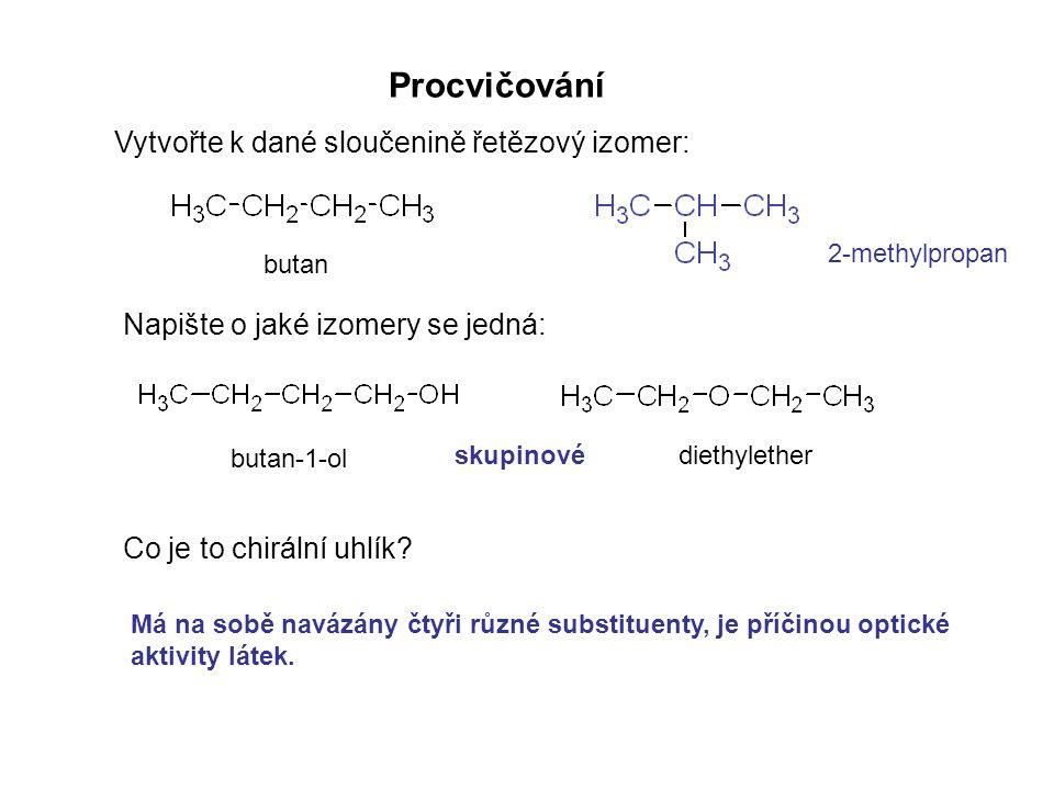 Procvičování Vytvořte k dané sloučenině řetězový izomer: