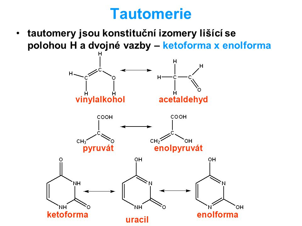 Tautomerie tautomery jsou konstituční izomery lišící se polohou H a dvojné vazby – ketoforma x enolforma.