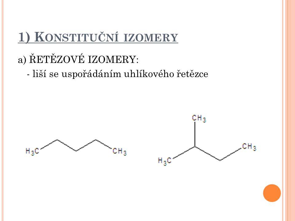 1) Konstituční izomery a) ŘETĚZOVÉ IZOMERY: - liší se uspořádáním uhlíkového řetězce