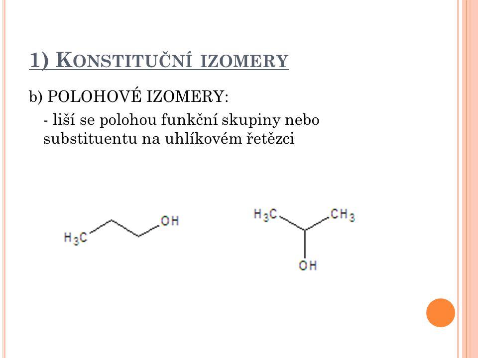 1) Konstituční izomery b) POLOHOVÉ IZOMERY: - liší se polohou funkční skupiny nebo substituentu na uhlíkovém řetězci