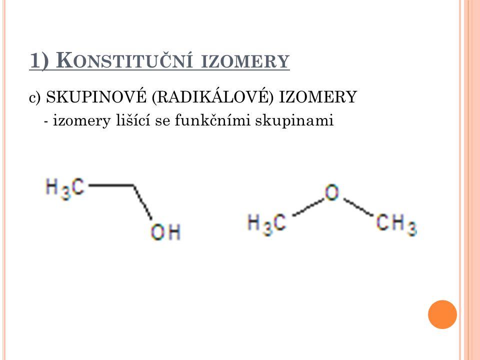 1) Konstituční izomery c) SKUPINOVÉ (RADIKÁLOVÉ) IZOMERY - izomery lišící se funkčními skupinami